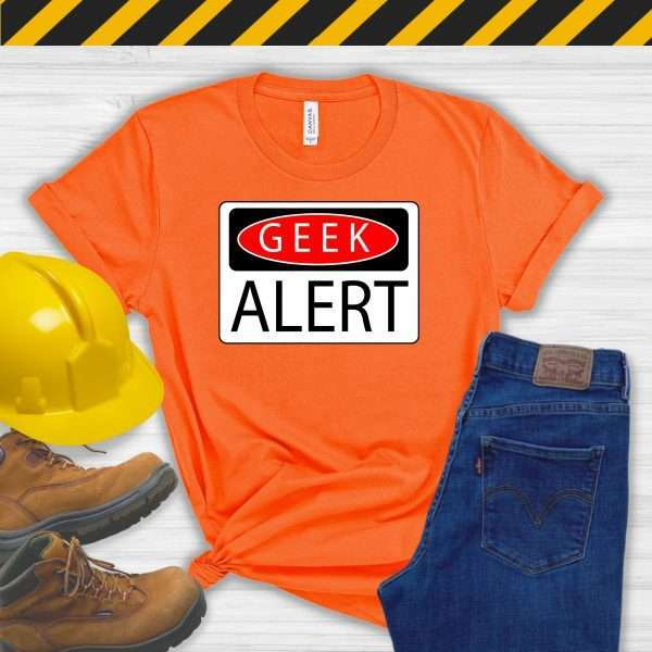 Orange tshirt for safety managers that says geek alert
