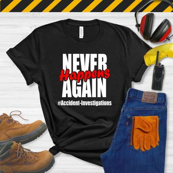 Black tshirt that says Never Happens Again #accident Investigations