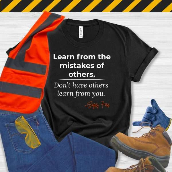 Black Safety Manager Tshirt with a Safety Slogan that says Learn From the Mistakes of Others Not from you