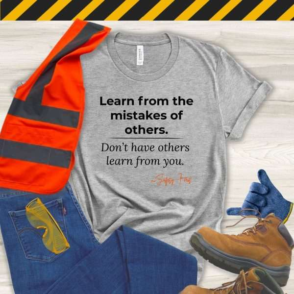 Grey Safety Manager Tshirt with a Safety Slogan that says Learn From the Mistakes of Others Not from you