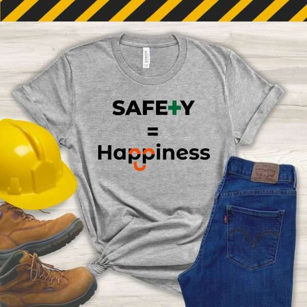 Gray tshirt with workplace safety slogan safety equals happiness