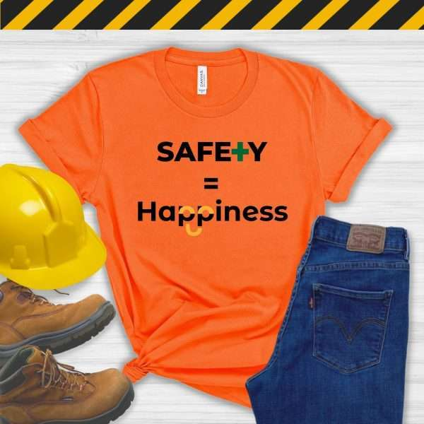 Orange tshirt with workplace safety slogan safety equals happiness