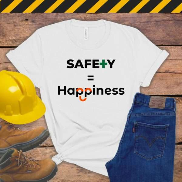 White tshirt with workplace safety slogan safety equals happiness