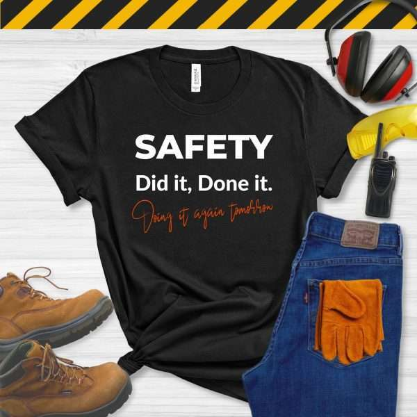 Black tshirt that says Safety, Did It, Done It, Doing It Again Tomorrow