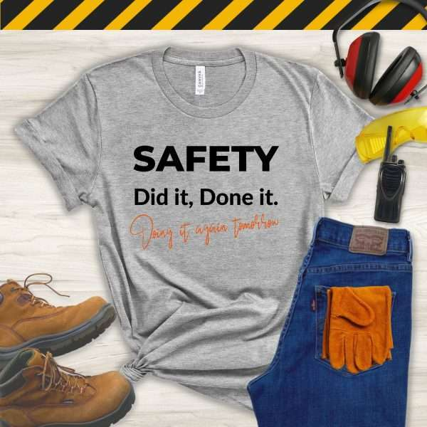 Gray tshirt that says Safety, Did It, Done It, Doing It Again Tomorrow